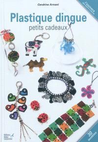 Plastique dingue : petits cadeaux : 30 modèles