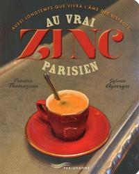 Au vrai zinc parisien : aussi longtemps que vivra l'âme des bistrots...