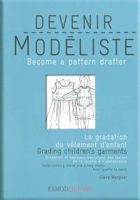 Devenir modéliste = Become a pattern drafter, La gradation et les évolutions du vêtement d'enfant = Children's garments : grading bases and sizing charts