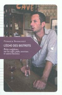 L'écho des bistrots : petite confidence sur les cafés, pubs, tavernes et autres buvettes