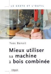 Mieux utiliser sa machine à bois combinée