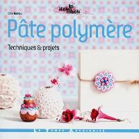 Pâte polymère : techniques & projets