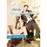 Souriez, c'est un photobooth ! : animation, décoration, accessoires, DIY pour vos mariages et anniversaires