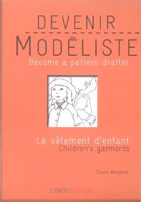 Devenir modéliste = Become a pattern drafter, Le vêtement d'enfant = Children's garments