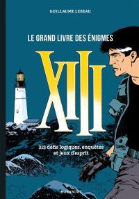 XIII : le grand livre des énigmes : 213 défis logiques, enquêtes et jeux d'esprit