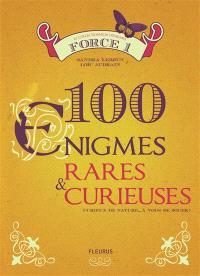 100 énigmes rares & curieuses : force 1