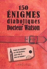 150 énigmes diaboliques du docteur Watson