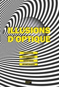 Illusions d'optique : cognitives, distordantes, artistiques, géométriques