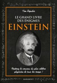 Le grand livre des énigmes Einstein : pénétrez le cerveau du plus célèbre physicien de tous les temps !