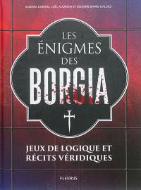 Les énigmes des Borgia : jeux de logique et récits véridiques