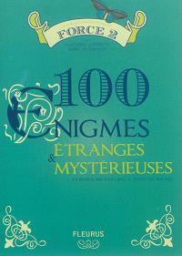 100 énigmes étranges & mystérieuses : force 2 : curieux de nature... à vous de jouer