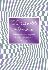 100 casse-tête infernaux : stimulez vos cellules grises tout en vous amusant
