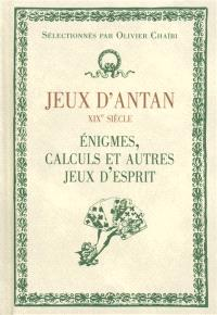 Jeux d'antan : XIXe siècle : énigmes, calculs et autres jeux d'esprit