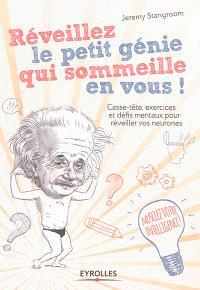 Réveillez le petit génie qui sommeille en vous ! : énigmes, paradoxes et casse-tête pour activer vos neurones