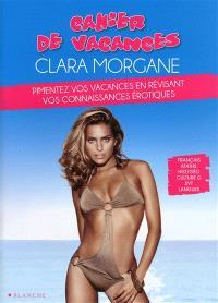 Cahier de vacances Clara Morgane : pimentez vos vacances en révisant vos connaissances érotiques