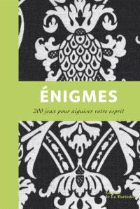 Enigmes : 200 jeux pour aiguiser votre esprit