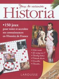 Jeux de vacances Historia : 150 jeux pour tester et accroître ses connaissances en histoire de France