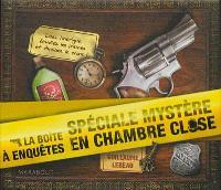 La boîte à enquêtes : spéciale mystère en chambre close : menez l'enquête, étudiez les preuves et résolvez l'énigme !