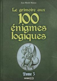 Le grimoire aux 100 énigmes logiques. Volume 3