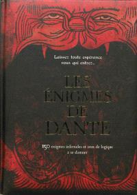 Les énigmes de Dante : 150 énigmes infernales et jeux de logique à se damner