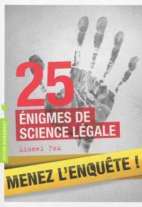 25 énigmes de science légale : menez l'enquête !