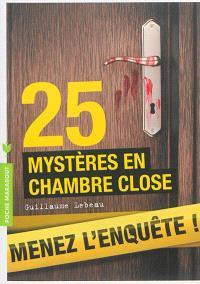 25 mystères en chambre close : menez l'enquête, étudiez les preuves et résolvez l'énigme !