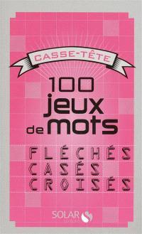 100 jeux de mots fléchés, casés, croisés