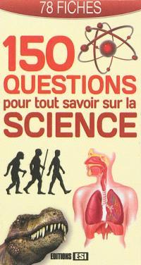 150 questions pour tout savoir sur la science : 78 fiches