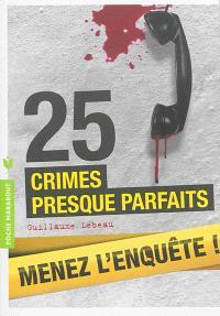 25 crimes presque parfaits : menez l'enquête, étudiez les preuves et résolvez l'énigme !
