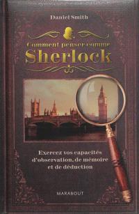 Comment penser comme Sherlock : exercez vos capacités d'observation, de mémoire et de déduction