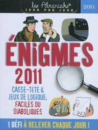 Enigmes 2011 : 1 énigme à résoudre par jour : casse-tête et jeux de logique, faciles ou diaboliques