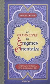 Le grand livre des énigmes orientales : énigmes, jeux de logique, rébus et autres casse-tête