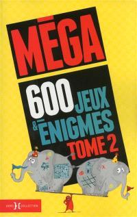 Méga 600 jeux et énigmes. Volume 2