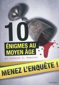 Menez l'enquête ! : 10 énigmes au Moyen Age