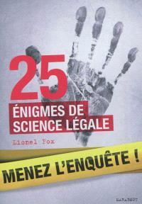 Menez l'enquête ! : 25 énigmes de science légale