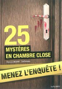 Menez l'enquête ! : 25 mystères en chambre close