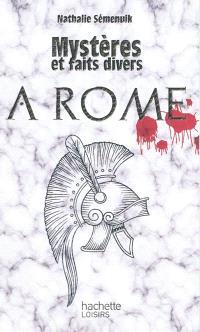 Mystères et faits divers : à Rome