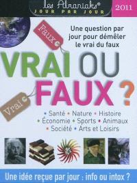 Vrai ou faux ? : 2011 : santé, nature, histoire, économie, sports, animaux, société, arts et loisirs