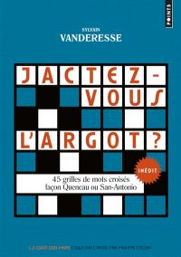 Jactez-vous l'argot ? : 45 grilles de mots croisés façon Queneau ou San-Antonio