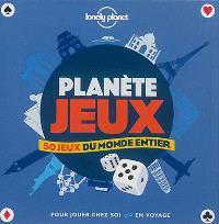 Planète jeux : 50 jeux du monde entier pour jouer chez soi ou en voyage