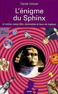 L'énigme du sphinx : et autres casse-tête, devinettes et jeux de logique