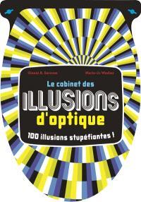 Le cabinet des illusions d'optique : 100 illusions stupéfiantes !