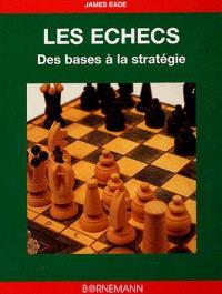 Echecs, des bases aux stratégies