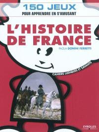 L'histoire de France : 150 jeux pour apprendre en s'amusant