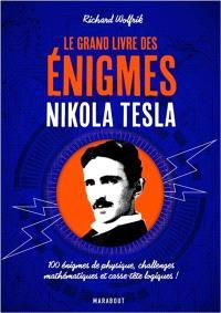 Le grand livre des énigmes Nikola Tesla : 100 énigmes de physique, challenges mathématiques et casse-tête logiques !