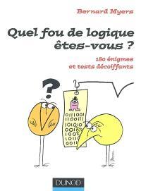Quel fou de logique êtes-vous ? : 180 énigmes et tests décoiffants