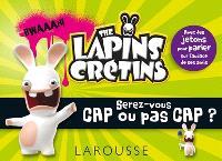 The lapins crétins : serez-vous cap ou pas cap ?