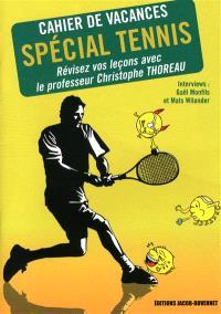 Cahier de vacances spécial tennis : révisez vos leçons de tennis avec le professeur Christophe Thoreau