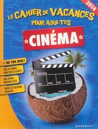 Cinéma : le cahier de vacances pour adultes : 2014