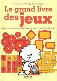 Le grand livre des jeux : logique, mathématiques, intelligence, mémoire et culture générale